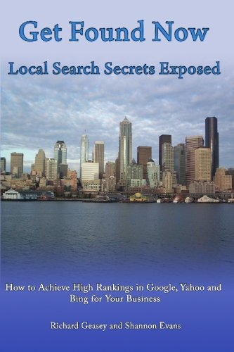 9781448614646: Get Found Now! Local Search Secrets Exposed: Learn How to Achieve High Rankings in Google, Yahoo and Bing