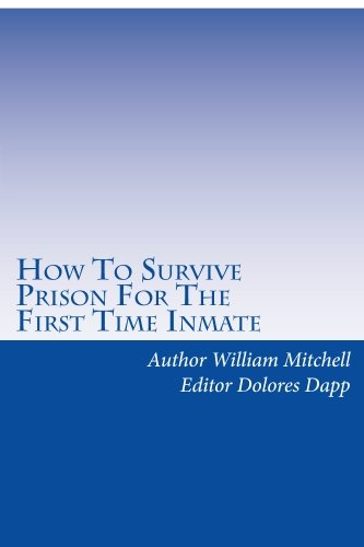 9781448615681: How To Survive Prison For The First Time Inmate: A look inside prison walls for the first time inmate.