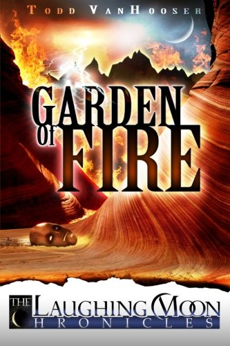 Garden of Fire: The Laughing Moon Chronicles: Todd VanHooser