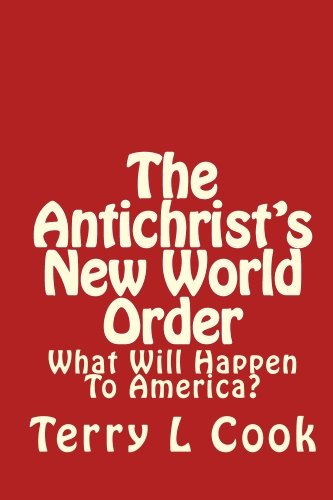 The Antichrist's New World Order: What Will Happen To America? (1448617316) by Cook, Terry L