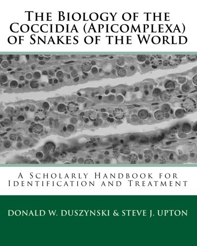 The Biology of the Coccidia (Apicomplexa) of Snakes of the World - Steve J Upton Ph D