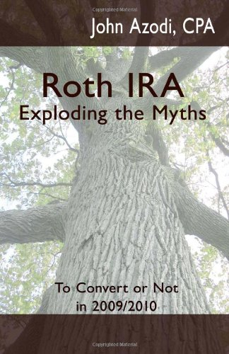 9781448619979: Roth IRA:Exploding the Myths: To Convert or Not: In 2009 or 2010