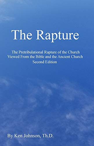 The Raptture: The Pretribulational Rapture of the Church Viewed from the Bible and the Ancient ...