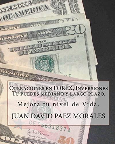 9781448628124: Operaciones en Forex, Inversiones Tu puedes mediano y largo plazo.: Hay una forma con la que podemos mejorar nuestro nivel de vida, FOREX. (Spanish Edition)