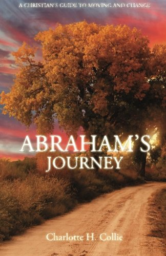 Abraham's Journey A Christian's Guide To Moving and Change: Collie, Charlotte H.