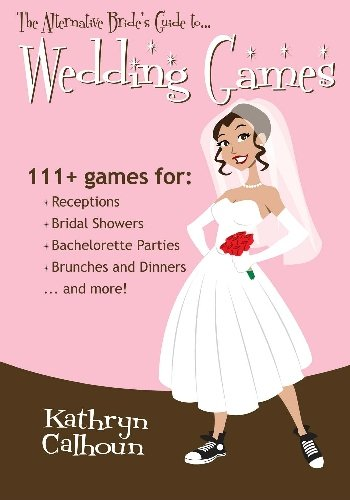 9781448635078: The Alternative Bride's Guide to Wedding Games: 111+ games for your reception, bridal shower, and more!