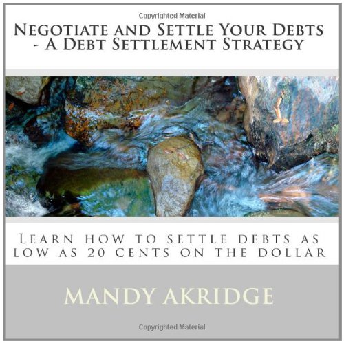 9781448641222: Negotiate and Settle Your Debts - A Debt Settlement Strategy: Learn how to settle debts as low as 20 cents on the dollar