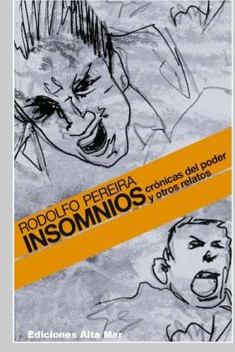 Insomnios: Cronicas del Poder y Otros Relatos: Rodolfo Pereira