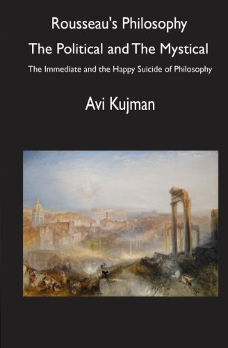 Rousseau's Philosophy: the Political and the Mystical: The Immediate and the Happy Suicide of ...