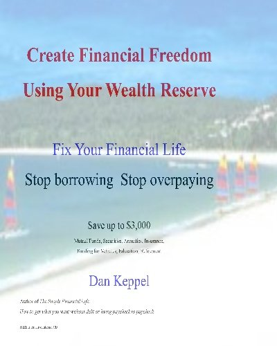 Create Financial Freedom Using Your Wealth Reserve: Fix your financial life: Keppel, Dan