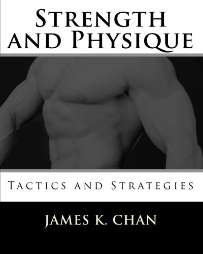 Strength and Physique: Tactics and Strategies: James K. Chan