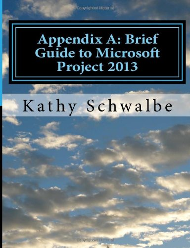 Appendix A: Brief Guide to Microsoft Project: Schwalbe, Kathy