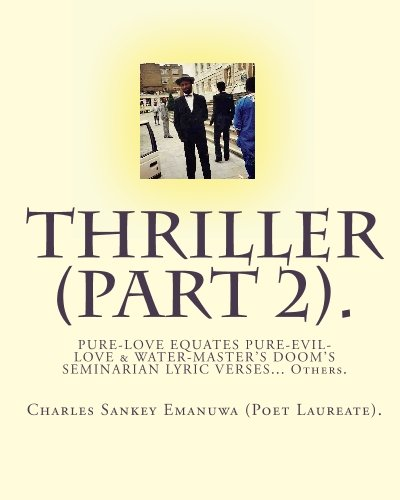 9781448647743: THRILLER (Part 2).: PURE-LOVE EQUATES PURE-EVIL-LOVE & WATER-MASTER'S DOOM'S SEMINARIAN LYRIC VERSES... Others.