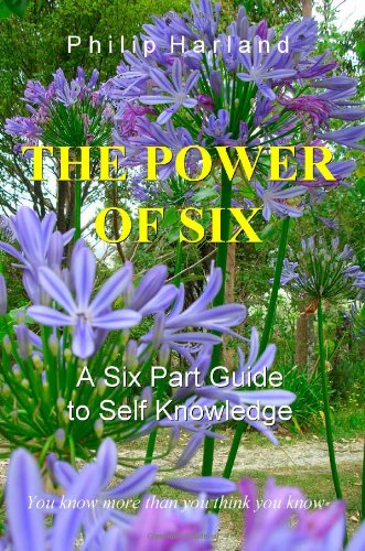 9781448647804: The Power of Six: A Six Part Guide to Self Knowledge