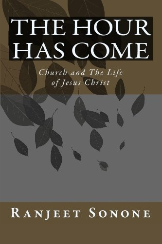 The Hour Has Come: Church and The Life of Jesus Christ: Ranjeet Sonone