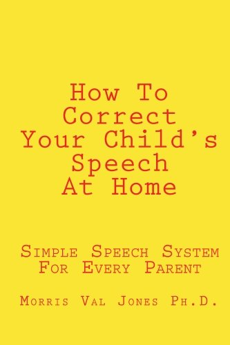 9781448651184: How To Correct Your Child's Speech At Home: Simple Speech System For Every Parent