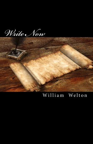 Write Now: How to Write, Edit, Publish, and Sell Your Book In Six Weeks: William Welton