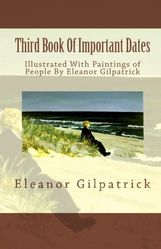 Third Book Of Important Dates: Illustrated With Paintings of People By Eleanor Gilpatrick (Paperback) - Dr Eleanor Gilpatrick