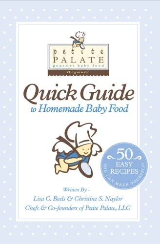 9781448656295: Petite Palate Quick Guide to Homemade Baby Food: 50 Easy Recipes You Can Make Yourself!