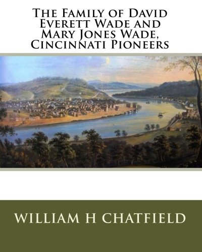 9781448657384: The Family of David Everett Wade and Mary Jones Wade, Cincinnati Pioneers