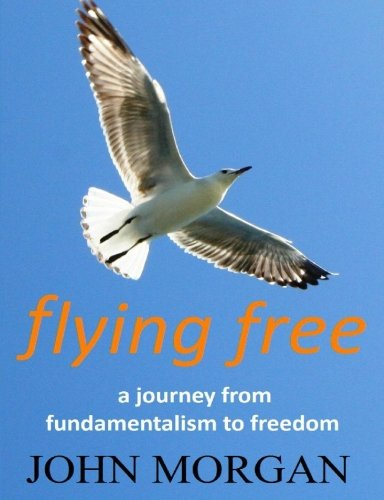 9781448658848: Flying Free: A Journey from Fundamentalism to Freedom
