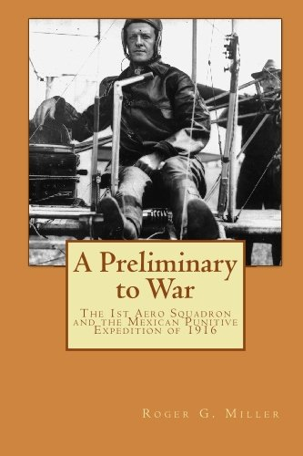 9781448659357: A Preliminary to War: The 1st Aero Squadron and the Mexican Punitive Expedition of 1916