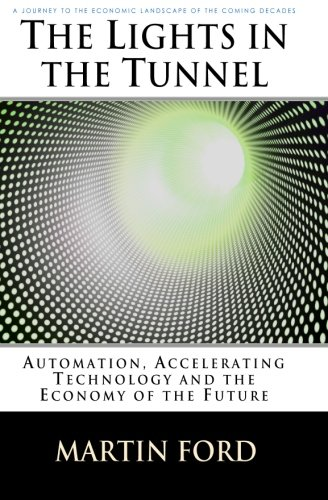 9781448659814: The Lights in the Tunnel: Automation, Accelerating Technology and the Economy of the Future
