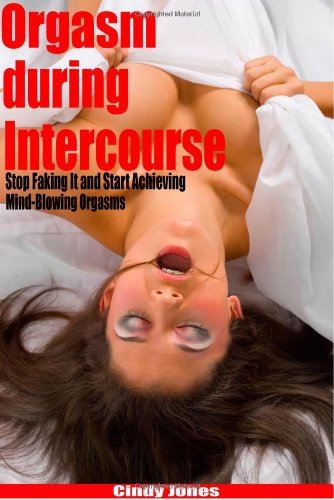 9781448665037: Orgasm during Intercourse: Stop Faking It and Start Achieving Mind-Blowing Orgasms