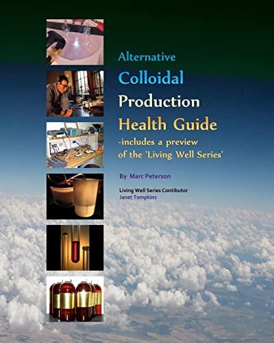 9781448666874: Alternative Colloidal Production Health Guide: Ionic and Nano Colloidal Heath Supplements