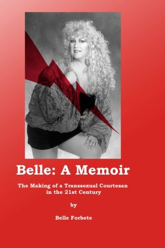 9781448669004: Belle - A Memoir: The Making of a Transsexual Courtesan in the 21st Century