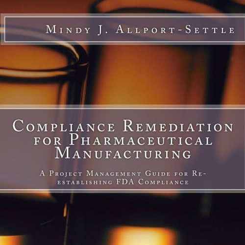 9781448669752: Compliance Remediation for Pharmaceutical Manufacturing: A Project Management Guide for Re-establishing FDA Compliance