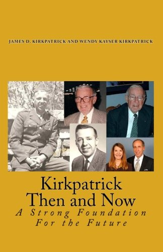 Kirkpatrick Then and Now: A Strong Foundation For the Future (Volume 1): James D. Kirkpatrick Ph.D....