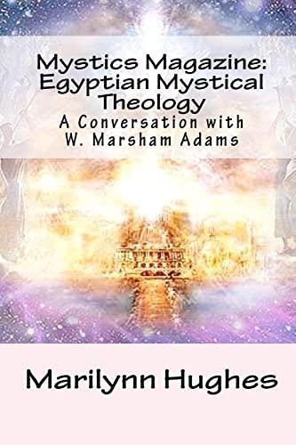 Mystics Magazine Egyptian Mystical Theology A Conversation with W. Marsham Adams: Marilynn Hughes