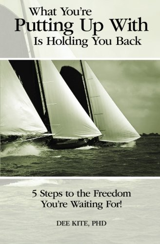 What You're Putting up With is Holding You Back: 5 Steps to the Freedom You're Waiting For!