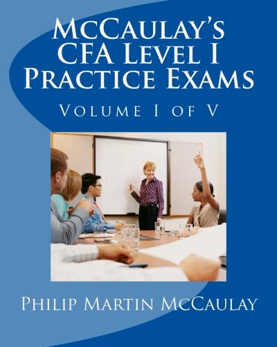 McCaulay's CFA Level I Practice Exams Volume I of V: McCaulay, Philip Martin