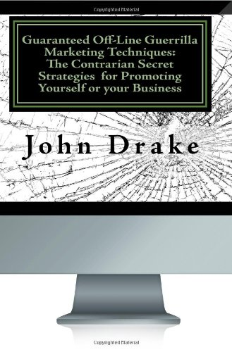 9781448678143: Guaranteed Off-Line Guerrilla Marketing Techniques: The Contrarian Secret Strategies for Promoting Yourself or your Business: While everyone is ... these sure-fire methods will book you Solid!