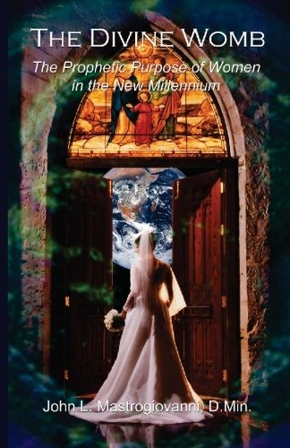 9781448679379: The Divine Womb: The Prophetic Purpose of