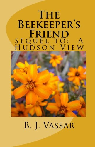 9781448679423: The Beekeeper's Friend: sequel to: A Hudson View