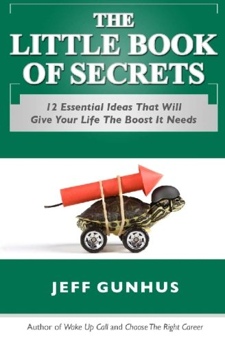 The Little Book Of Secrets: 12 Essential Ideas To Give Your Life The Boost It Needs: Jeff Gunhus