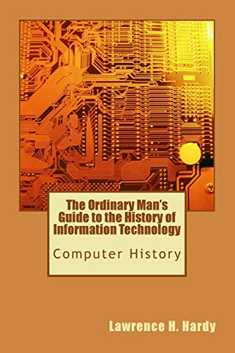 9781448682843: The Ordinary Man's Guide to the History of Information Technology: Computer History