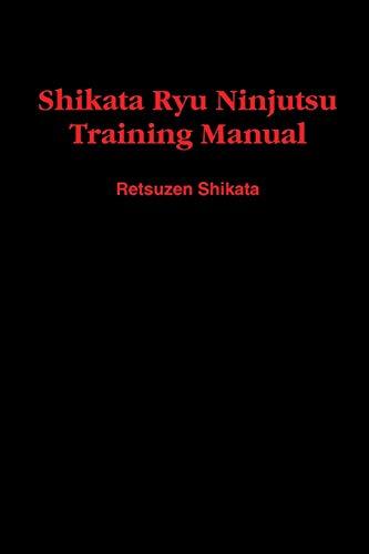 Shikata Ryu Ninjutsu Training Manual: Ven. Merlyn D. Seeley Jr.