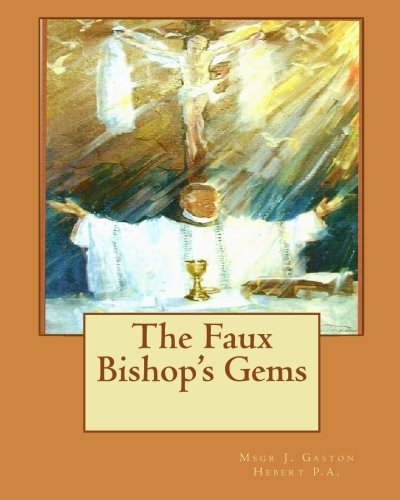 The Faux Bishop's Gems: Hebert P.A., Msgr J. Gaston