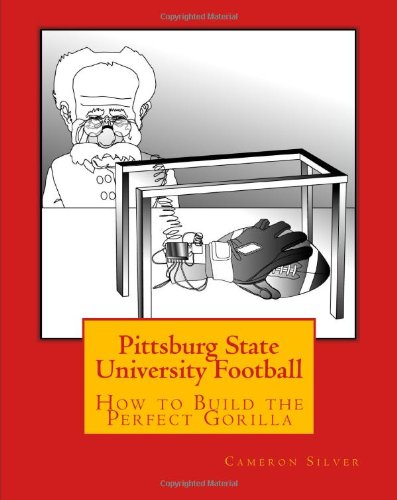 9781448687077: Pittsburg State University Football: How to Build the Perfect Gorilla