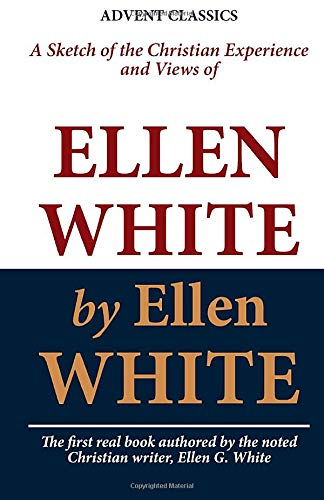 9781448687473: A Sketch of the Christian Experience and Views of Ellen White