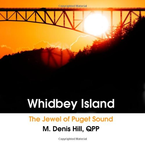 Whidbey Island: The jewel of Puget Sound: Mr. M. Denis Hill QPP