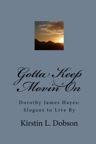 9781448694501: Gotta Keep Movin' On: Dorothy James Hayes: Slogans to Live By