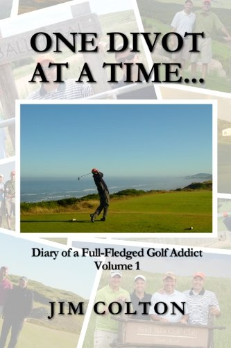 9781448697298: One Divot at a Time...: Diary of a Full-Fledged Golf Addict, Volume 1