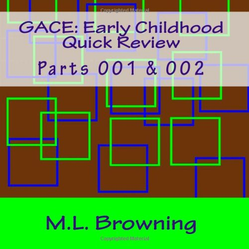 Gace Early Childhood Quick Review: Parts 001 & 002: Browning, M L