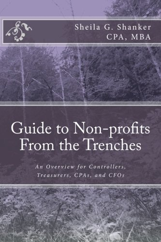Guide to Non-profits- From the Trenches: An Overview for Controllers, Treasurers, CPAs and CFOs: ...
