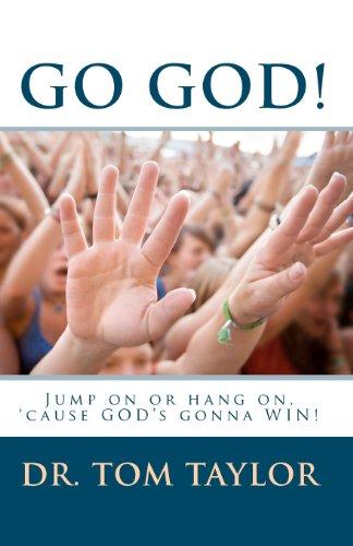 Go, GOD!: Jump On or Hang On, 'Cause God's Gonna Win!: Taylor, Dr. Tom